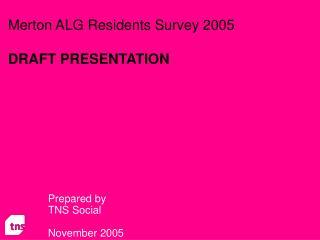 Merton ALG Residents Survey 2005 DRAFT PRESENTATION