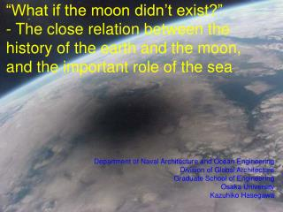 """Scientific Horror """"What if the moon didn't exist?"""" - The close relation between the history of the earth and the moon, a"""
