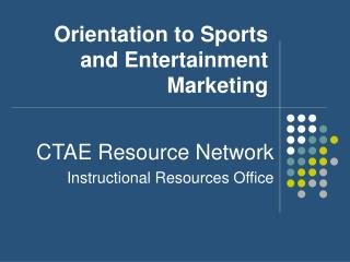 Orientation to Sports and Entertainment Marketing