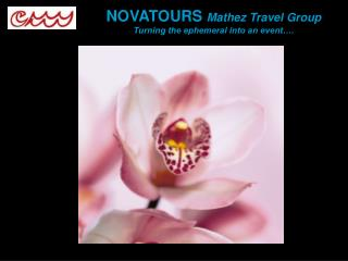 NOVATOURS  Mathez Travel Group Turning the ephemeral into an event….