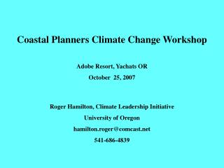 Coastal Planners Climate Change Workshop  Adobe Resort, Yachats OR October  25, 2007                  Roger Hamilton, Cl
