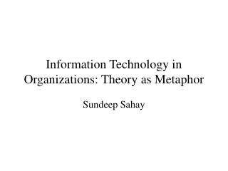 Information Technology in Organizations: Theory as Metaphor