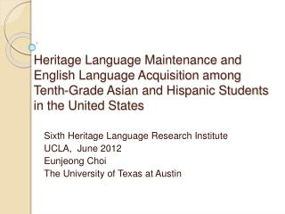 Heritage Language Maintenance and  English Language Acquisition among  Tenth-Grade Asian and Hispanic Students  in the U