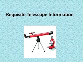 Requisite Telescope Information