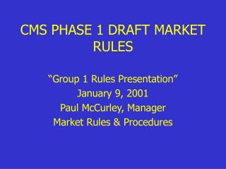 CMS PHASE 1 DRAFT MARKET RULES
