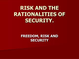 RISK AND THE RATIONALITIES OF SECURITY.