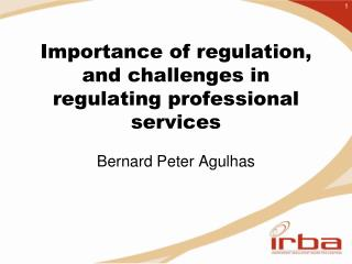 Importance of regulation, and challenges in regulating professional services