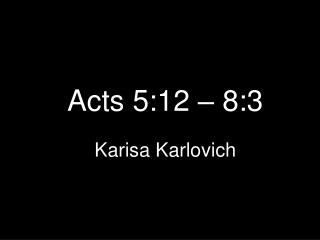 Acts 5:12 – 8:3