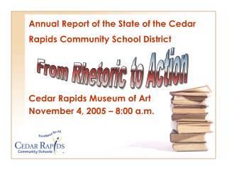 Annual Report of the State of the Cedar Rapids Community School District Cedar Rapids Museum of Art November 4, 2005 – 8