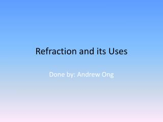 Refraction and its Uses