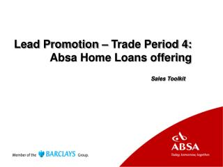 Lead Promotion – Trade Period 4: Absa Home Loans offering