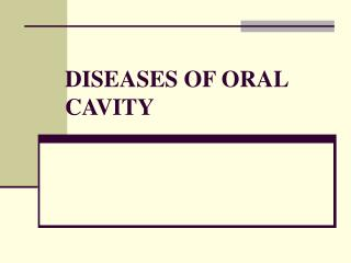 DISEASES OF ORAL CAVITY