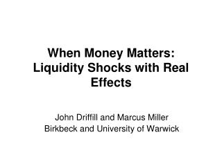 When Money Matters:  Liquidity Shocks with Real Effects