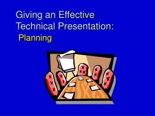 Giving an Effective  Technical Presentation: Planning