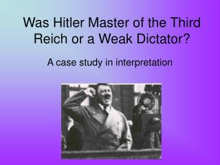 Was Hitler Master of the Third Reich or a Weak Dictator