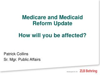 Medicare and Medicaid Reform Update How will you be affected?