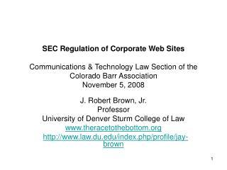 SEC Regulation of Corporate Web Sites Communications & Technology Law Section of the Colorado Barr Association Novem