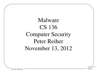 Malware CS 136 Computer Security  Peter Reiher November 13, 2012