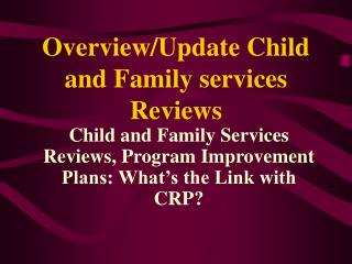Overview/Update Child and Family services Reviews