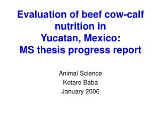 Evaluation of beef cow-calf nutrition in  Yucatan, Mexico: MS thesis progress report