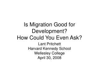 Is Migration Good for Development How Could You Even Ask