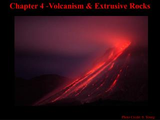 Chapter 4  - Volcanism & Extrusive Rocks