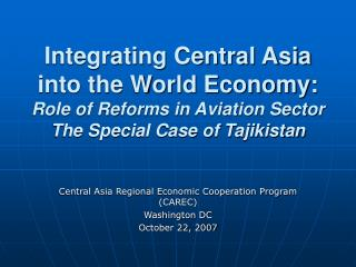 Integrating Central Asia into the World Economy: Role of Reforms in Aviation Sector The Special Case of Tajikistan
