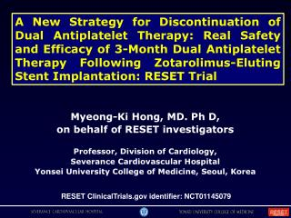 Myeong-Ki Hong, MD. Ph D,  on behalf of RESET investigators  Professor, Division of Cardiology,  Severance Cardiovascula