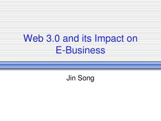 Web 3.0 and its Impact on  E-Business