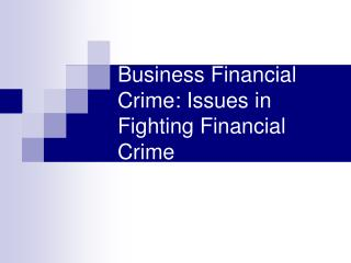 Business Financial Crime: Issues in Fighting Financial Crime