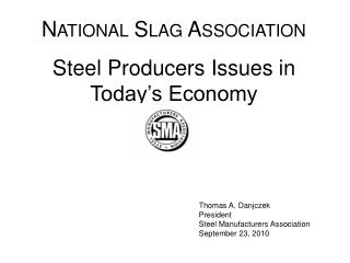 Thomas A. Danjczek President Steel Manufacturers Association September 23, 2010