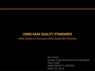 Using NASA Quality Standards  NASA Academy of Aerospace (AAQ) Quality Mini-Workshop