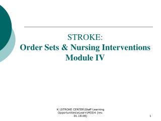STROKE:   Order Sets & Nursing Interventions Module IV