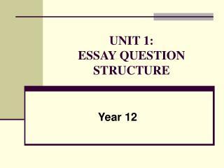 UNIT 1: ESSAY QUESTION STRUCTURE