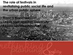 The role of festivals in revitalising public social life and  the urban public sphere  Franco Bianchini Leeds Metropolit