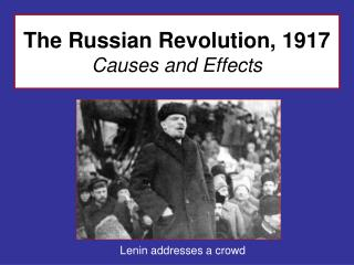 The Russian Revolution, 1917 Causes and Effects