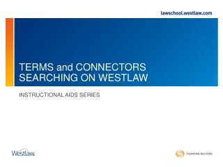 TERMS and CONNECTORS SEARCHING ON WESTLAW