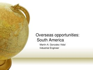 Overseas opportunities:  South America