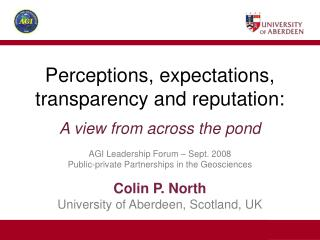 Perceptions, expectations, transparency and reputation:  A view from across the pond  AGI Leadership Forum   Sept. 2008