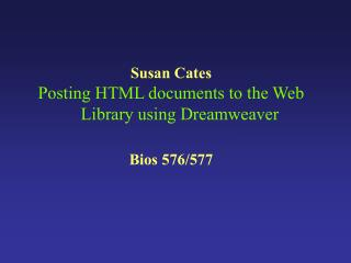 Susan Cates Posting HTML documents to the Web Library using Dreamweaver Bios 576/577