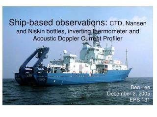 Ship-based observations: CTD, Nansen and Niskin bottles, inverting thermometer and Acoustic Doppler Current Profiler