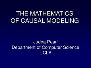 THE MATHEMATICS OF CAUSAL MODELING