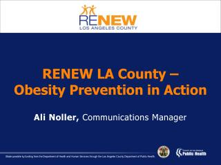 RENEW LA County    Obesity Prevention in Action  Ali Noller, Communications Manager