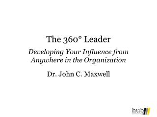 The 360° Leader Developing Your Influence from Anywhere in the Organization