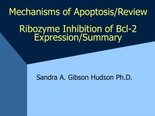 Mechanisms of Apoptosis/Review Ribozyme Inhibition of Bcl-2 Expression/Summary