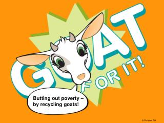 Butting out poverty – by recycling goats!