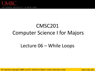 CMSC201 Computer Science I for Majors Lecture 06 – While Loops