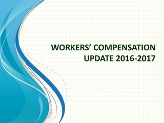 WORKERS' COMPENSATION UPDATE 2016-2017