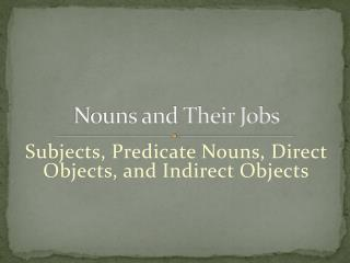 Nouns and Their Jobs