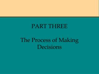 PART THREE The Process of Making Decisions